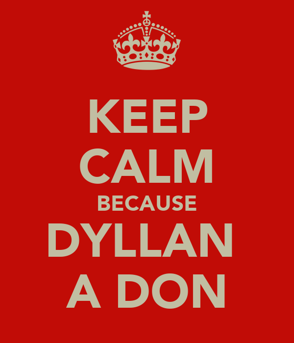 KEEP CALM BECAUSE DYLLAN  A DON