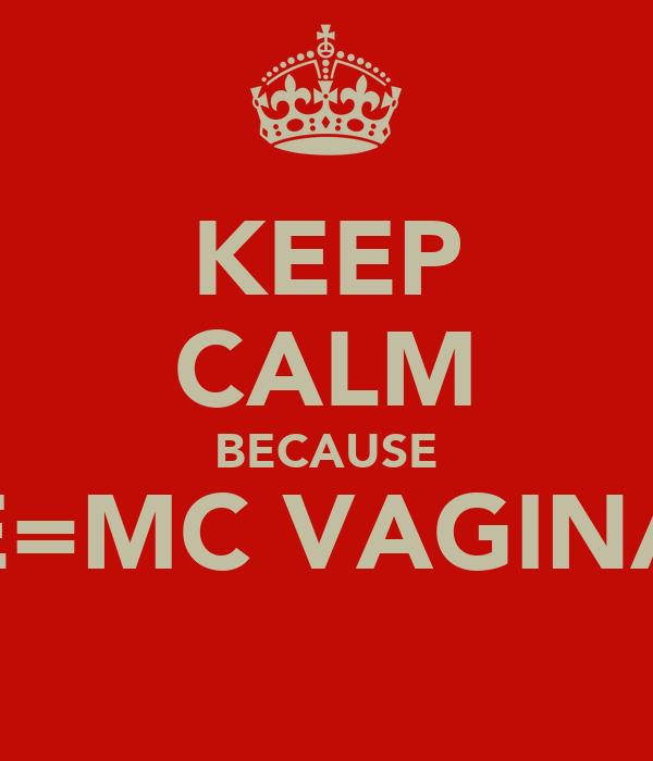 KEEP CALM BECAUSE E=MC VAGINA