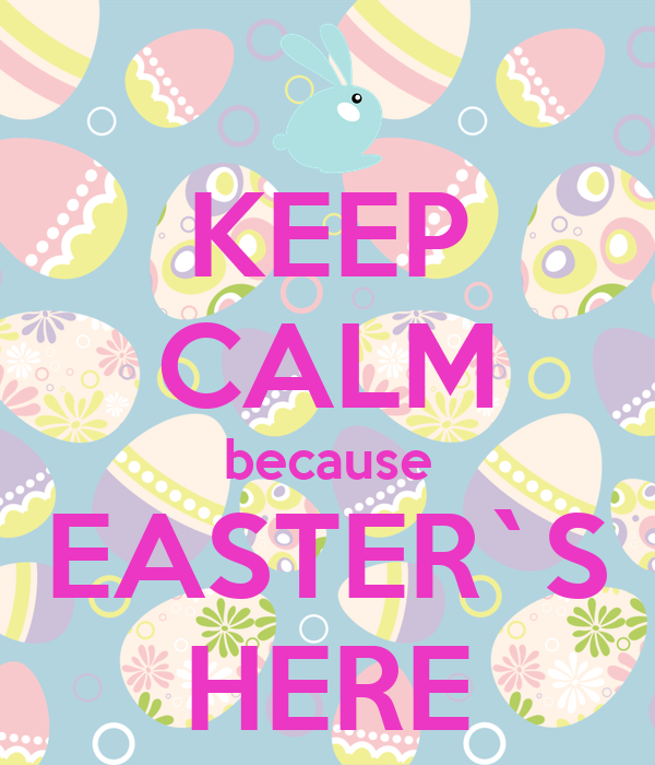 KEEP CALM because EASTER`S HERE