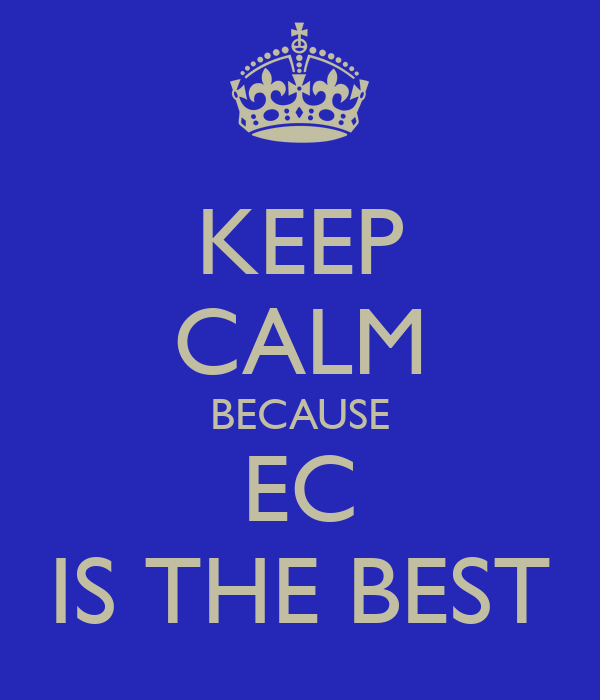 KEEP CALM BECAUSE EC IS THE BEST