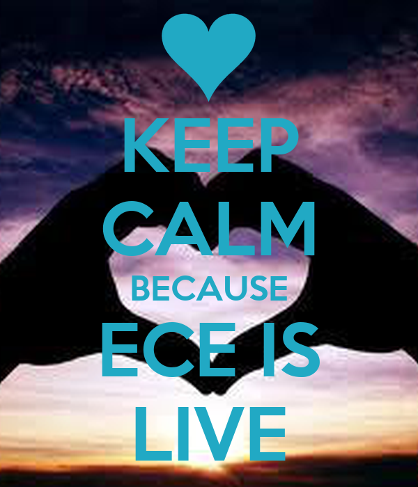 KEEP CALM BECAUSE ECE IS LIVE