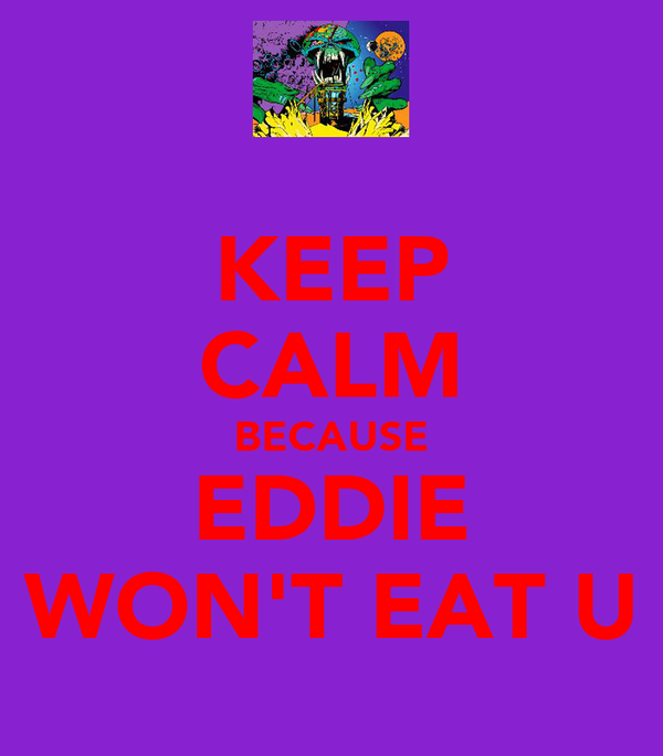 KEEP CALM BECAUSE EDDIE WON'T EAT U