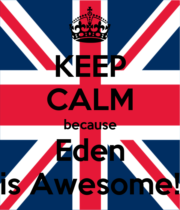 KEEP CALM because Eden is Awesome!