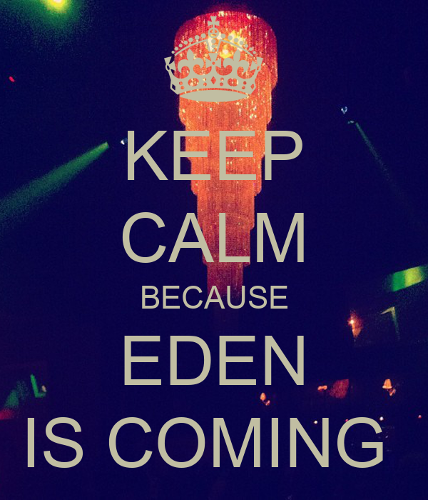 KEEP CALM BECAUSE EDEN IS COMING