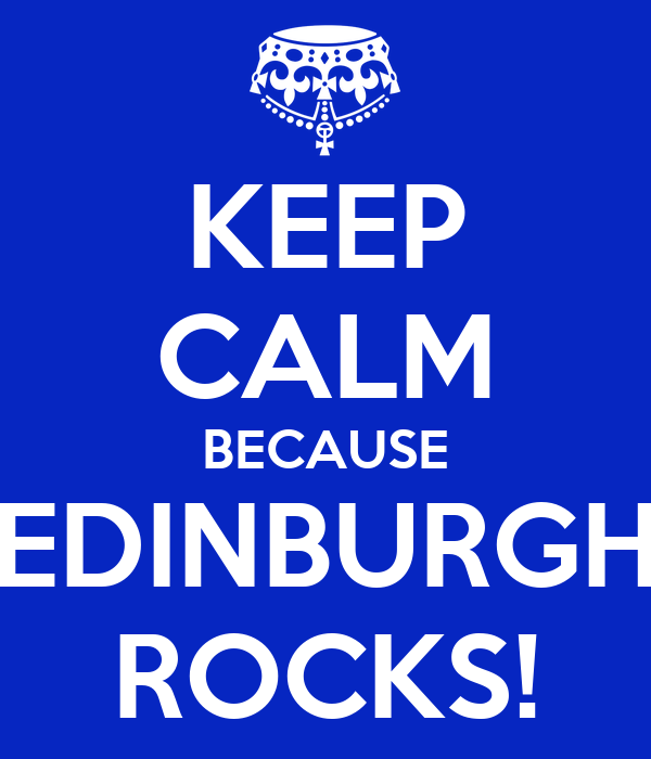 KEEP CALM BECAUSE EDINBURGH ROCKS!