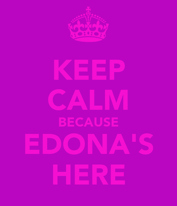 KEEP CALM BECAUSE EDONA'S HERE