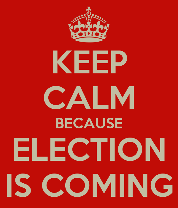 KEEP CALM BECAUSE ELECTION IS COMING
