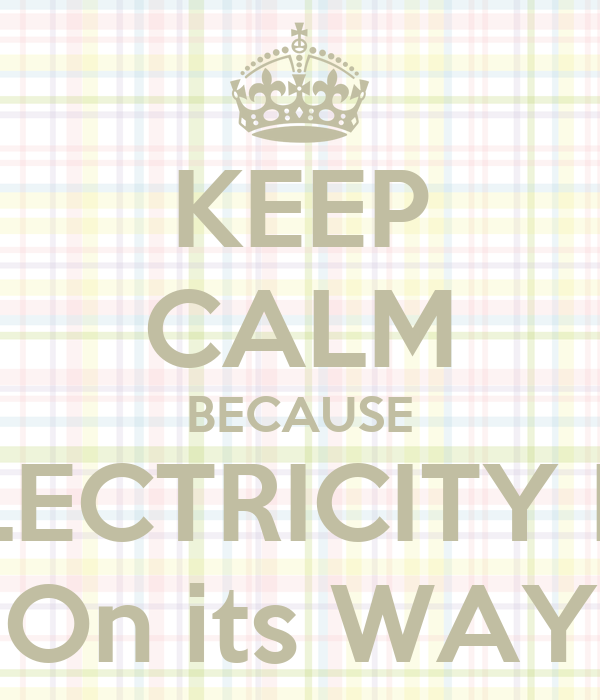 KEEP CALM BECAUSE ELECTRICITY IS  On its WAY