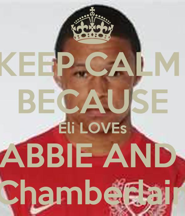 KEEP CALM  BECAUSE Eli LOVEs ABBIE AND  Chamberlain