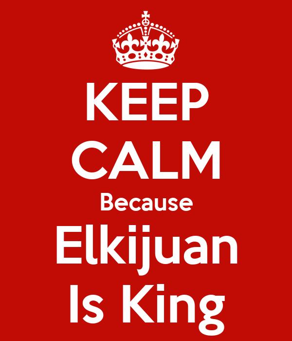 KEEP CALM Because Elkijuan Is King