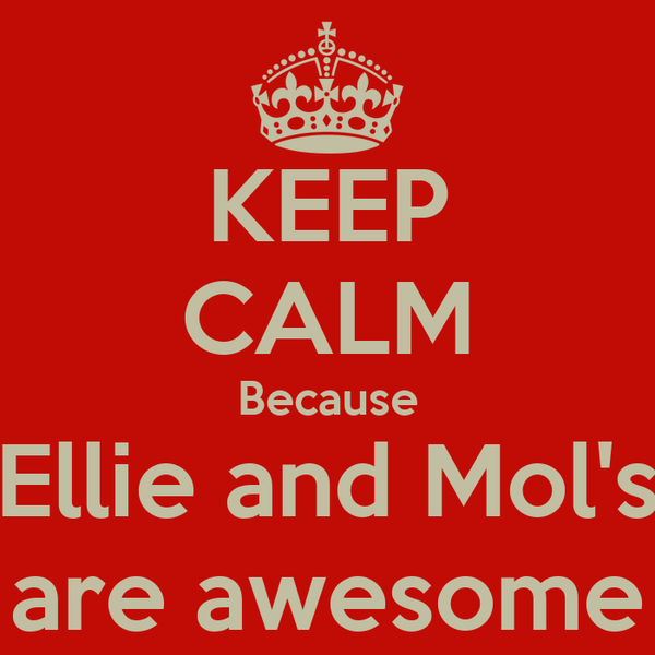 KEEP CALM Because Ellie and Mol's are awesome
