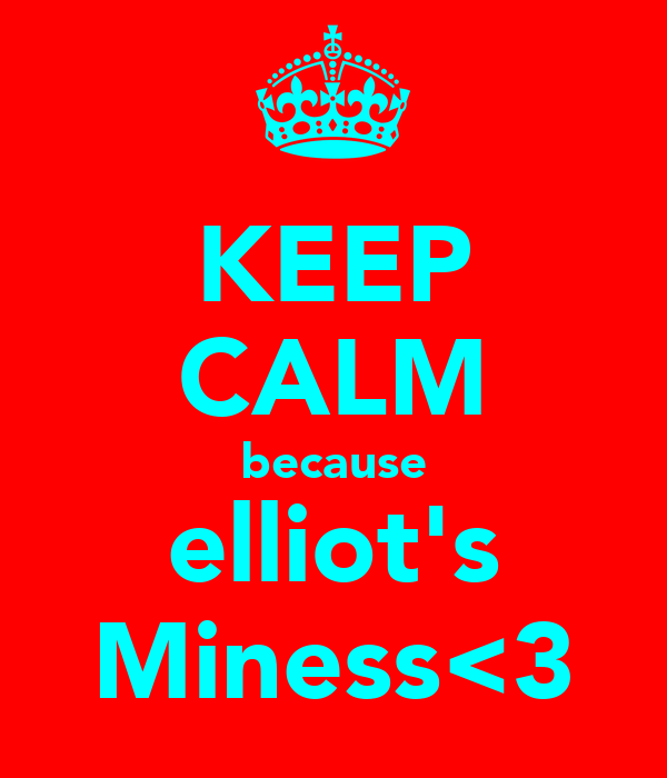 KEEP CALM because elliot's Miness<3
