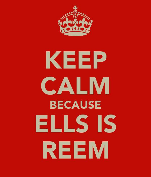 KEEP CALM BECAUSE ELLS IS REEM
