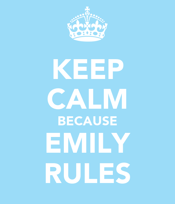 KEEP CALM BECAUSE EMILY RULES