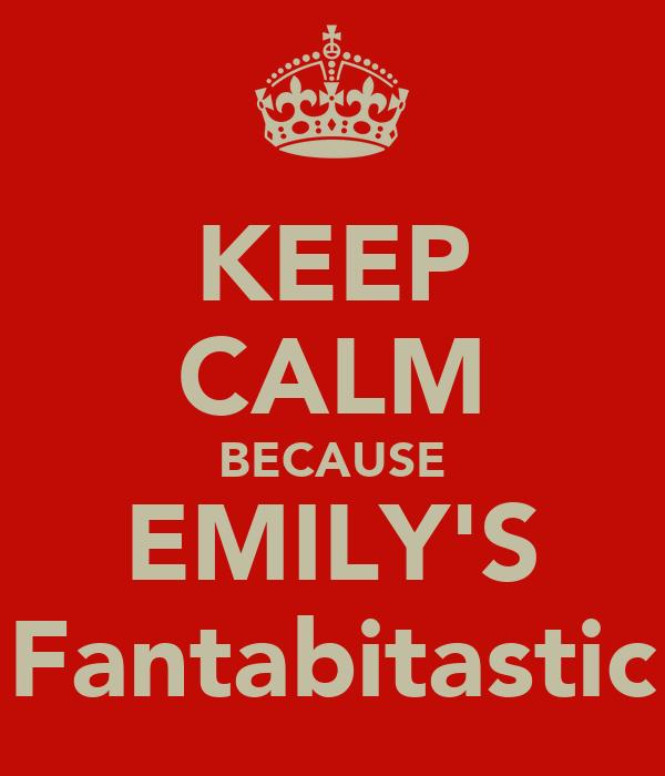 KEEP CALM BECAUSE EMILY'S Fantabitastic