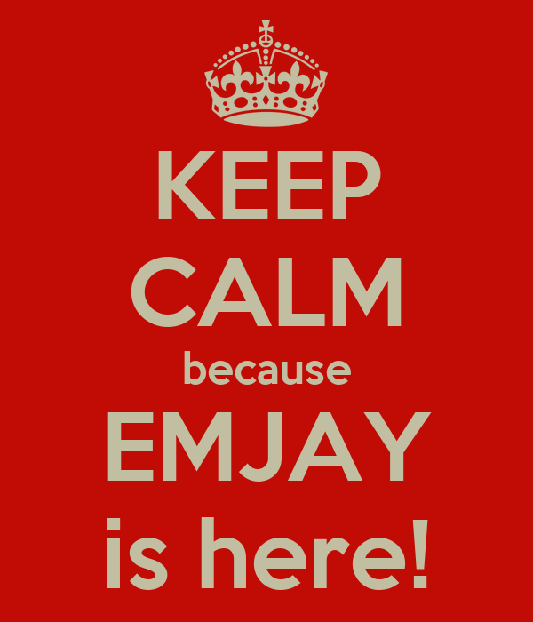 KEEP CALM because EMJAY is here!