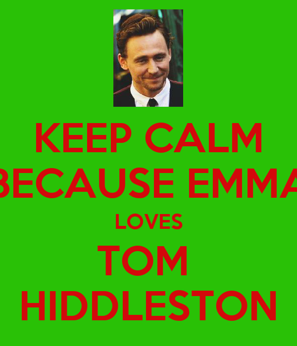 KEEP CALM BECAUSE EMMA LOVES TOM  HIDDLESTON