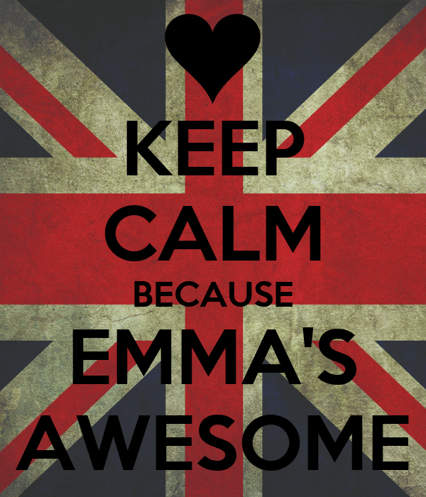 KEEP CALM BECAUSE EMMA'S AWESOME