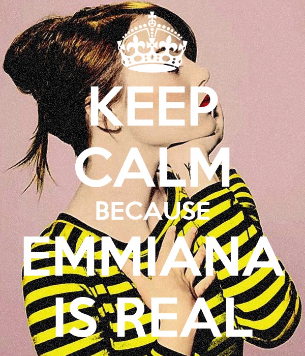 KEEP CALM BECAUSE EMMIANA IS REAL