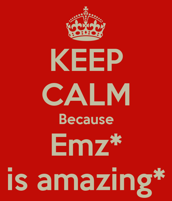 KEEP CALM Because Emz* is amazing*