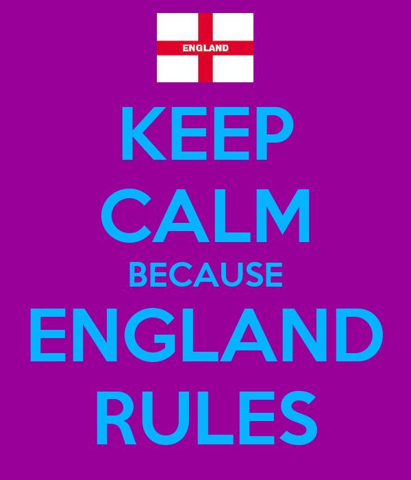 KEEP CALM BECAUSE ENGLAND RULES