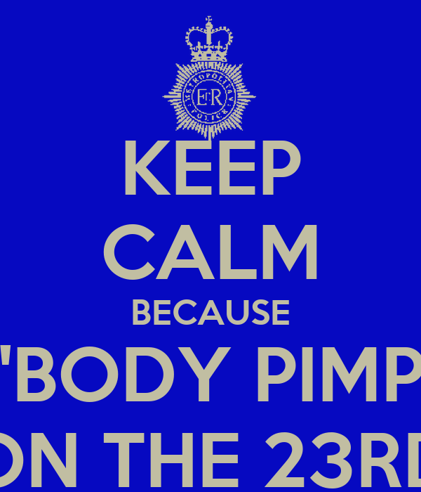 KEEP CALM BECAUSE ER'BODY PIMPIN' ON THE 23RD