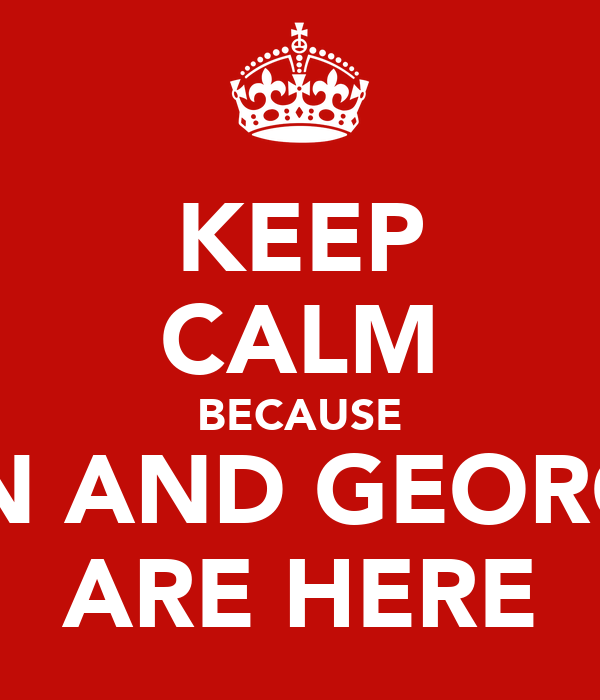 KEEP CALM BECAUSE ERIN AND GEORGIA  ARE HERE