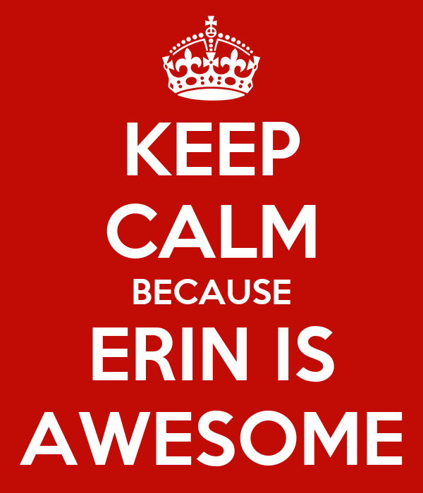 KEEP CALM BECAUSE ERIN IS AWESOME