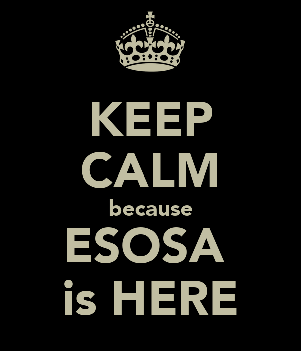 KEEP CALM because ESOSA  is HERE