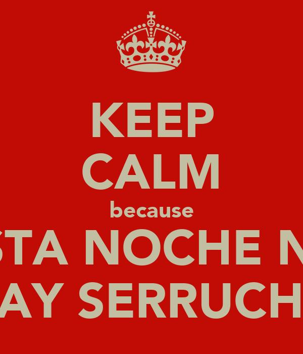 KEEP CALM because ESTA NOCHE NO HAY SERRUCHO