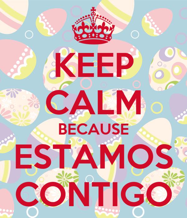 KEEP CALM BECAUSE ESTAMOS CONTIGO