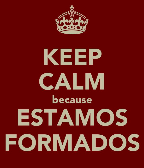 KEEP CALM because ESTAMOS FORMADOS