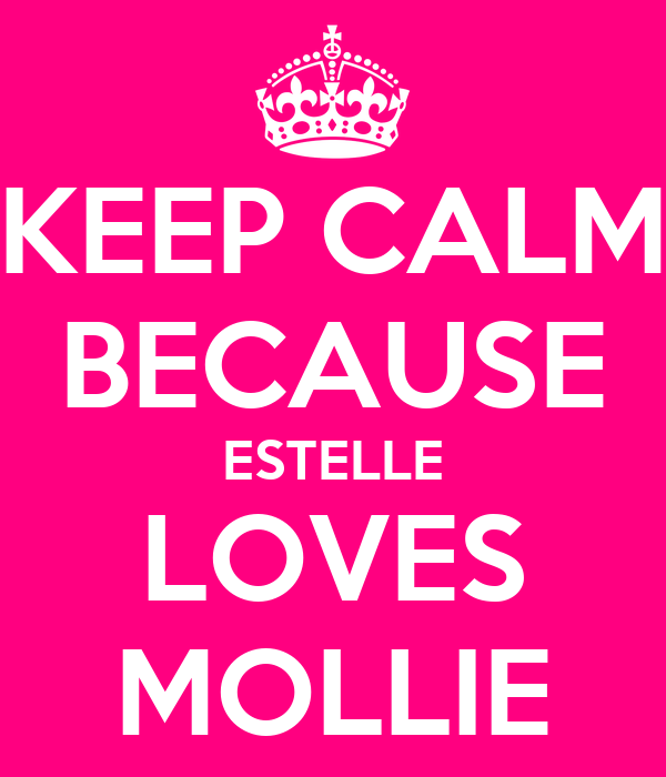 KEEP CALM BECAUSE ESTELLE LOVES MOLLIE