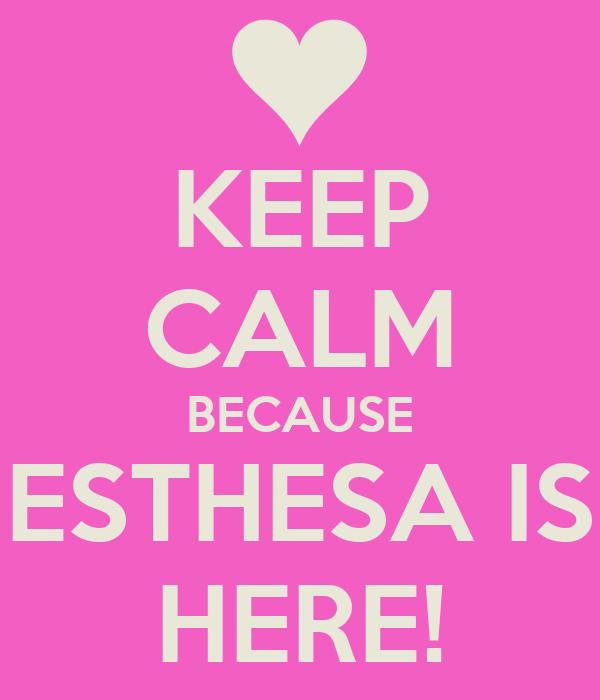 KEEP CALM BECAUSE ESTHESA IS HERE!