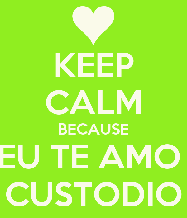 KEEP CALM BECAUSE EU TE AMO  CUSTODIO