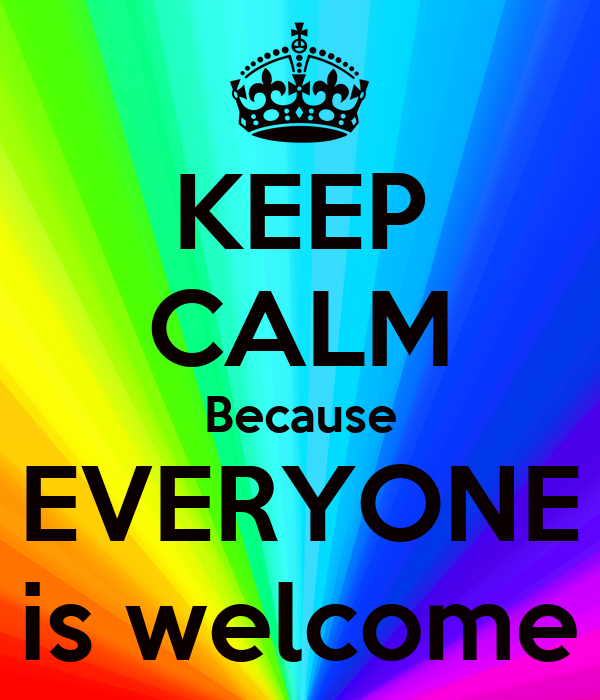 KEEP CALM Because EVERYONE is welcome Poster | Abigail | Keep Calm ...