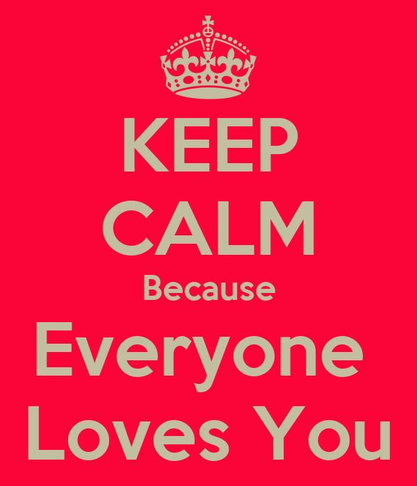 KEEP CALM Because Everyone  Loves You