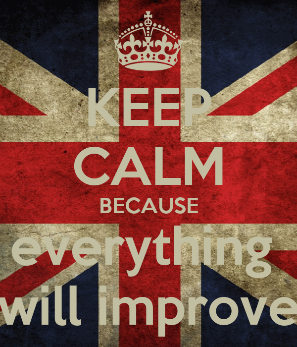 KEEP CALM BECAUSE everything  will improve