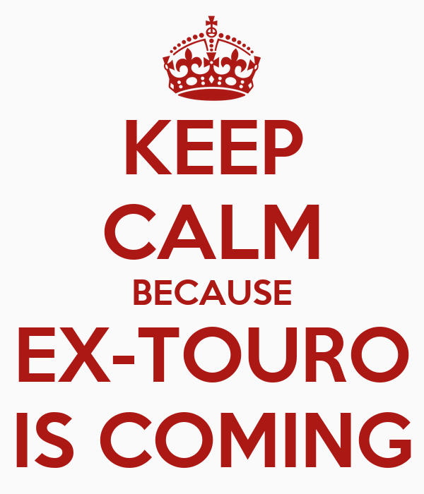 KEEP CALM BECAUSE EX-TOURO IS COMING