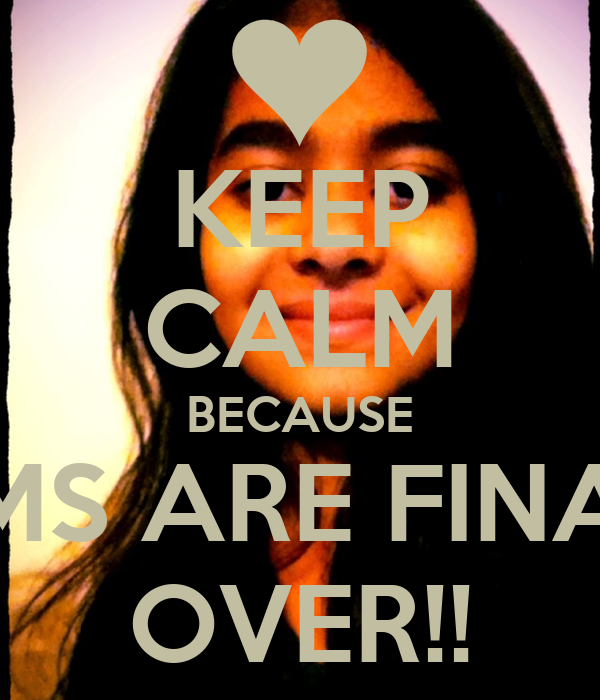 KEEP CALM BECAUSE EXAMS ARE FINALLY OVER!! Poster | Maham ...