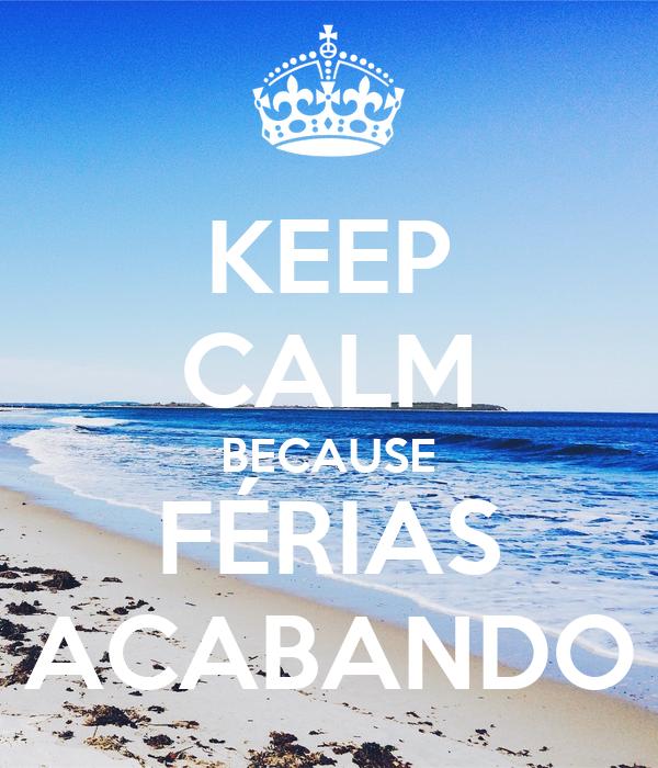 KEEP CALM BECAUSE  FÉRIAS  ACABANDO