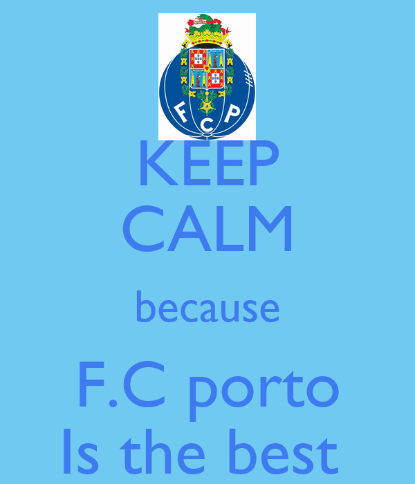 KEEP CALM because F.C porto Is the best