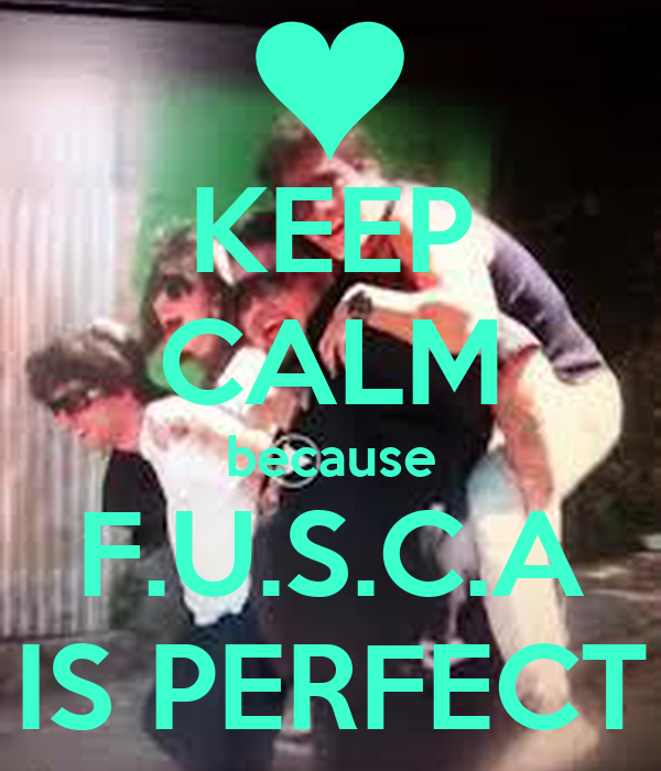 KEEP CALM because F.U.S.C.A IS PERFECT