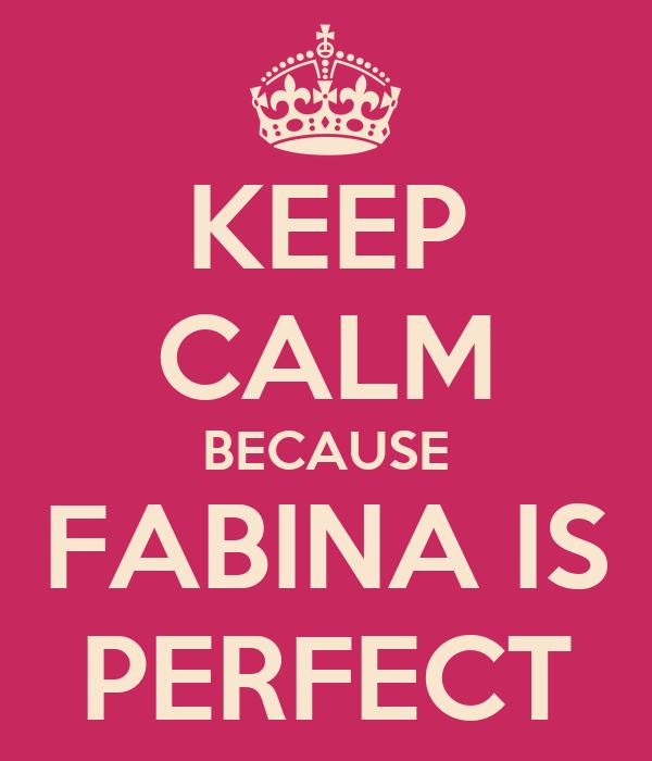 KEEP CALM BECAUSE FABINA IS PERFECT