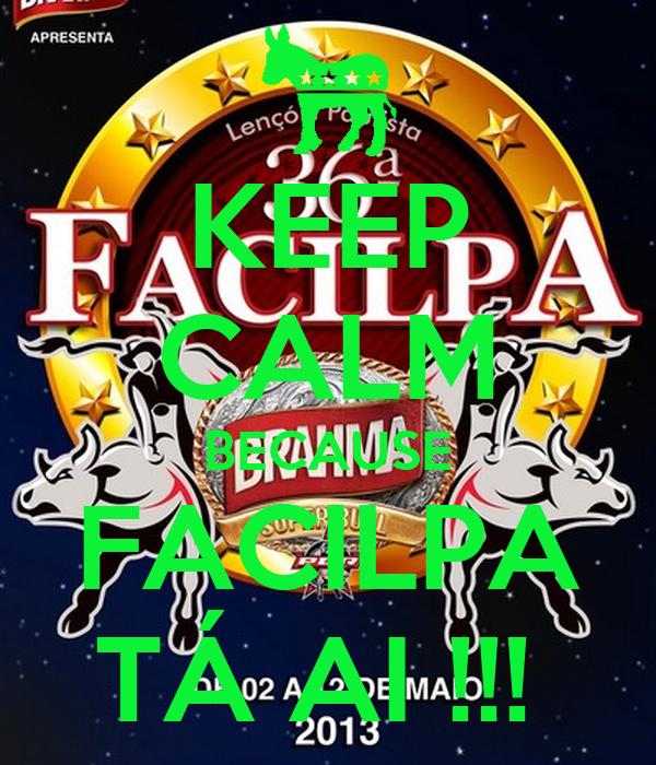 KEEP CALM BECAUSE FACILPA TÁ AI !!!