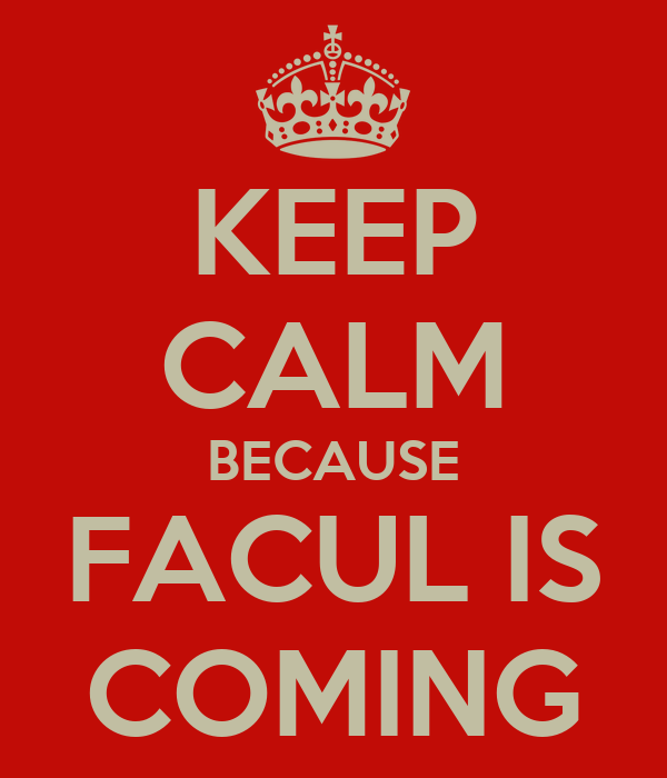 KEEP CALM BECAUSE FACUL IS COMING