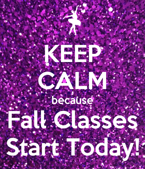 KEEP CALM because Fall Classes Start Today!