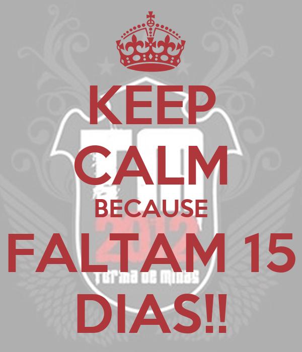 KEEP CALM BECAUSE FALTAM 15 DIAS!!
