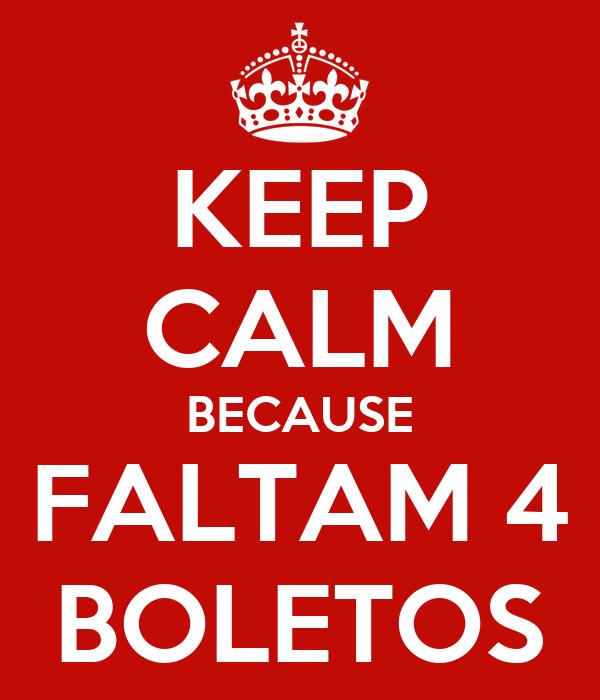 KEEP CALM BECAUSE FALTAM 4 BOLETOS
