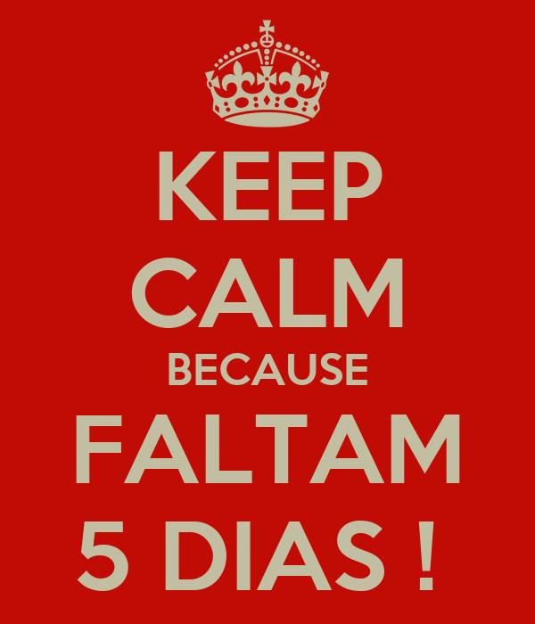 KEEP CALM BECAUSE FALTAM 5 DIAS !